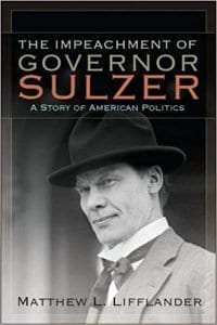 Impeached New York State Governor William Sulzer political history