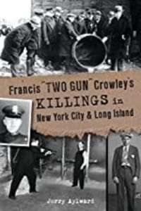 Francis Two-Gun Crowley's Killings in New York City & Long Island
