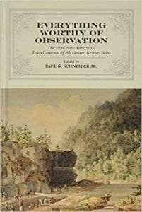 Everything Worthy of Observation: The 1826 New York State Travel Journal of Alexander Stewart Scott by Paul G. Schneider Jr.
