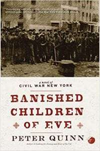 The Banished Children of Eve A Novel of Civil War New York