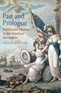 Past and Prologue: Politics and Memory in the American Revolution