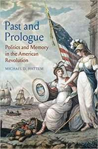 Past and Prologue Politics and Memory in the American Revolution