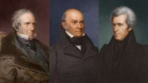 Henry Clay, John Quincy Adams and Andrew Jackson