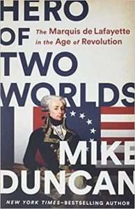 Hero of Two Worlds The Marquis de Lafayette by Mike Duncan
