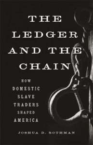 The Ledger and the Chain How Domestic Slave Traders Shaped America by Joshua D Rothman